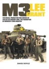 M3 Lee Grant : The Design, Production and Service of the M3 Medium Tank, the Foundation of America's Tank Industry - Book