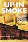 Up in Smoke : The Failed Dreams of Battersea Power Station - Book