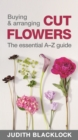 Buying & Arranging Cut Flowers - The Essential A-Z Guide - Book