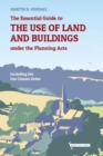 The Essential Guide to the use of Land and Buildings under the Planning Acts : including the Use Classes Order - Book