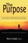 The Purpose: Your Soul's Emotional Journey : Learning How to Experience Life Through a Different Lens - eBook