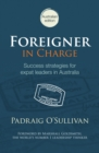 Foreigner in Charge : Success Strategies for Expat Leaders in Australia - Book