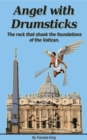 Angel with Drumsticks : The rock that shook the foundations of the Vatican - eBook