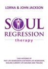 Soul Regression Therapy - Past Life Regression and Between Life Regression, Healing Current Life Wounds and Trauma - eBook