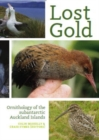 Lost Gold : Ornithology of the subantarctic Auckland Islands - Book