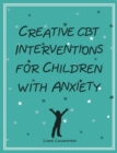 Creative CBT Interventions for Children with Anxiety - Book