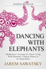 Dancing with Elephants : Mindfulness Training for Those Living with Dementia, Chronic Illness or an Aging Brain - eBook