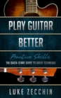 Play Guitar Better : The Quick-Start Guide to Great Technique (Book + Online Bonus) - eBook
