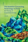 The Question Concerning Technology in China : An Essay in Cosmotechnics - Book