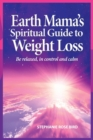Earth Mama's Spiritual Guide to Weight-Loss : How Earth Rituals, Goddess Invocations, Incantations, Affirmations and Natural Remedies Enhance Any Weight-Loss Plan - Book