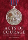 Acts of Courage : Register of the George Medal 1940-2015 - Book