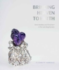 Bringing Heaven to Earth : Silver Jewellery and Ornament in the Late Qing Dynasty - Book