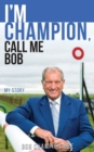 I'm Champion, Call Me Bob : My Story - Book