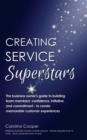 Creating Service Superstars : A business owner's guide to building team member's confidence, initiative and commitment - to create memorable customer experiences - eBook