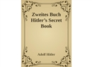 Zweites Buch (Secret Book) : Adolf Hitler's Sequel to Mein Kamph - eBook