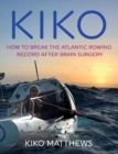 Kiko : How to break the Atlantic rowing record after brain surgery - Book
