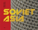 Soviet Asia : Soviet Modernist Architecture in Central Asia - Book
