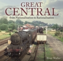 Great  Central : From Nationalisation to Rationalisation - Book