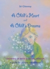A Childs Heart and A Childs Dreams : Growing Up With Spiritual Wisdom - Book