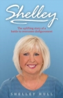 SHELLEY : The uplifting story of a battle to overcome disfigurement - Book