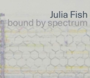 Julia Fish: bound by spectrum - Book