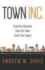 Town INC. : Grow Your Business. Save Your Town. Leave Your Legacy. - eBook