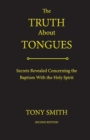 The Truth About Tongues : Secrets Revealed Concerning the Baptism With the Holy Spirit - eBook