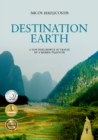 Destination Earth : A New Philosophy of Travel by a World-Traveler - Book