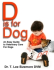 D is for Dog : An Easy Guide to Veterinary Care for Dogs - eBook