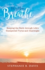 Okay Now, Breathe... : Keeping the Faith Through Life's Unexpected Turns and Challenges - eBook