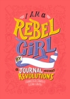 I Am a Rebel Girl : A Journal to Start Revolutions - Book