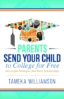 Send Your Child to College for Free : Successful Strategies that Earn Scholarships - eBook