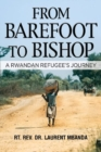 From Barefoot to Bishop : A Rwandan Refugee's Journey - Book