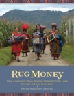 Rug Money : How a Group of Maya Women Changed Their Lives Through Art and Innovation - Book