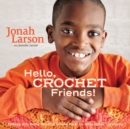 Hello, Crochet Friends! : Making Art, Being Mindful, Giving Back: Do What Makes You Happy - Book