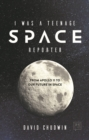 I Was a Teenage Space Reporter : From Apollo 11 to Our Future in Space - Book