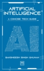 Artificial Intelligence : A Concise Tech Guide - Book