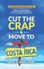 Cut the Crap & Move To Costa Rica : A How-to Guide Based on These Gringos' Experience - eBook