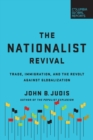 The Nationalist Revival : Trade, Immigration, and the Revolt Against Globalization - Book