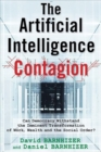 The Artificial Intelligence Contagion : Can Democracy Withstand the Imminent Transformation of Work, Wealth and the Social Order? - Book
