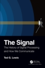 The Signal : The History of Signal Processing and How We Communicate - eBook