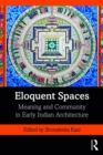 Eloquent Spaces : Meaning and Community in Early Indian Architecture - eBook