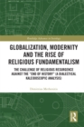 "Globalization, Modernity and the Rise of Religious Fundamentalism : The Challenge of Religious Resurgence against the ""End of History"" (A Dialectical Kaleidoscopic Analysis) - eBook"
