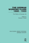 The German Working Class 1888 - 1933 : The Politics of Everyday Life - eBook
