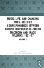 Music, Life and Changing Times: Selected Correspondence Between British Composers Elizabeth Maconchy and Grace Williams, 1927-77 : Volume 1 - eBook