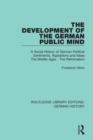 The Development of the German Public Mind : Volume 1 A Social History of German Political Sentiments, Aspirations and Ideas  The Middle Ages - The Reformation - eBook