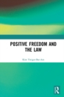 Positive Freedom and the Law : Dignity, Respect, and Expression - eBook