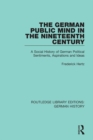 The German Public Mind in the Nineteenth Century : Volume 3 A Social History of German Political Sentiments, Aspirations and Ideas - eBook