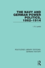 The Navy and German Power Politics, 1862-1914 - eBook