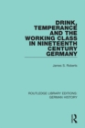Drink, Temperance and the Working Class in Nineteenth Century Germany - eBook